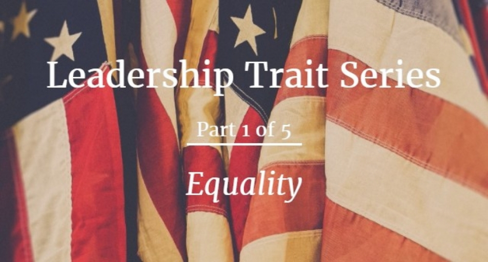 Leadership Trait Series Part 1 of 5: Equality - Empower Your Leadership With Fairness